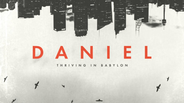 Daniel: Thriving in Babylon