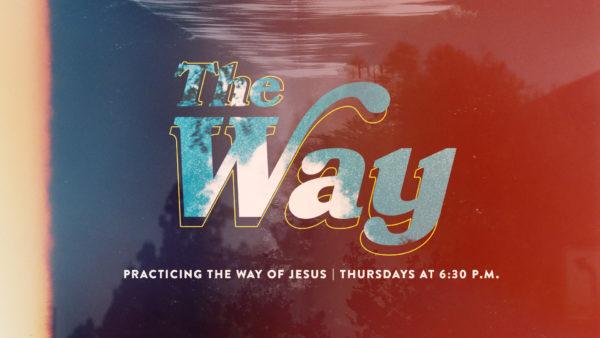 The Way // Thursday Nights